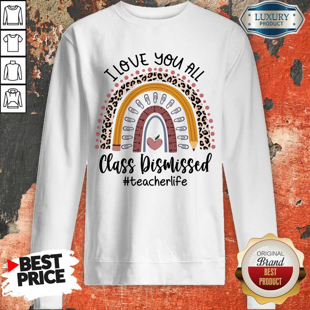 Top I Love You All Class Dismissed Teacher Life Sweatshirt