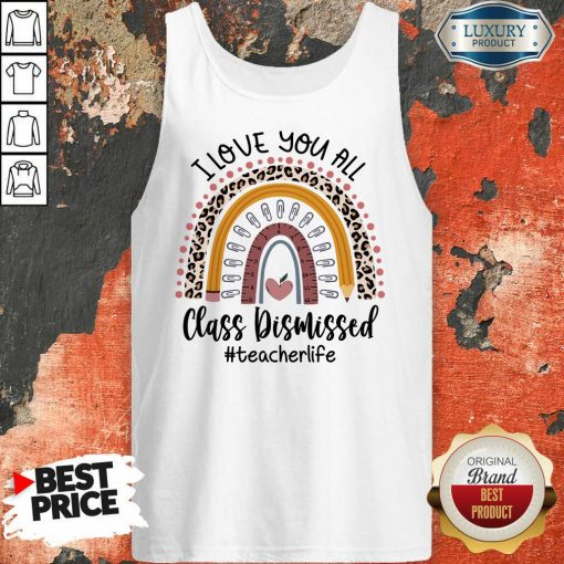 Top I Love You All Class Dismissed Teacher Life Tank Top
