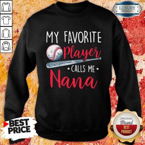 Top My Favorite Player Calls Me Nana Sweatshirt