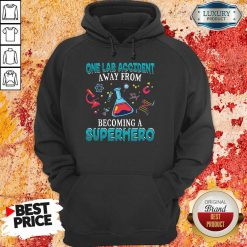 Top One Lab Accident Away From Becoming A Superhero Hoodie