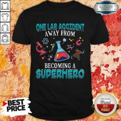 Top One Lab Accident Away From Becoming A Superhero Shirt