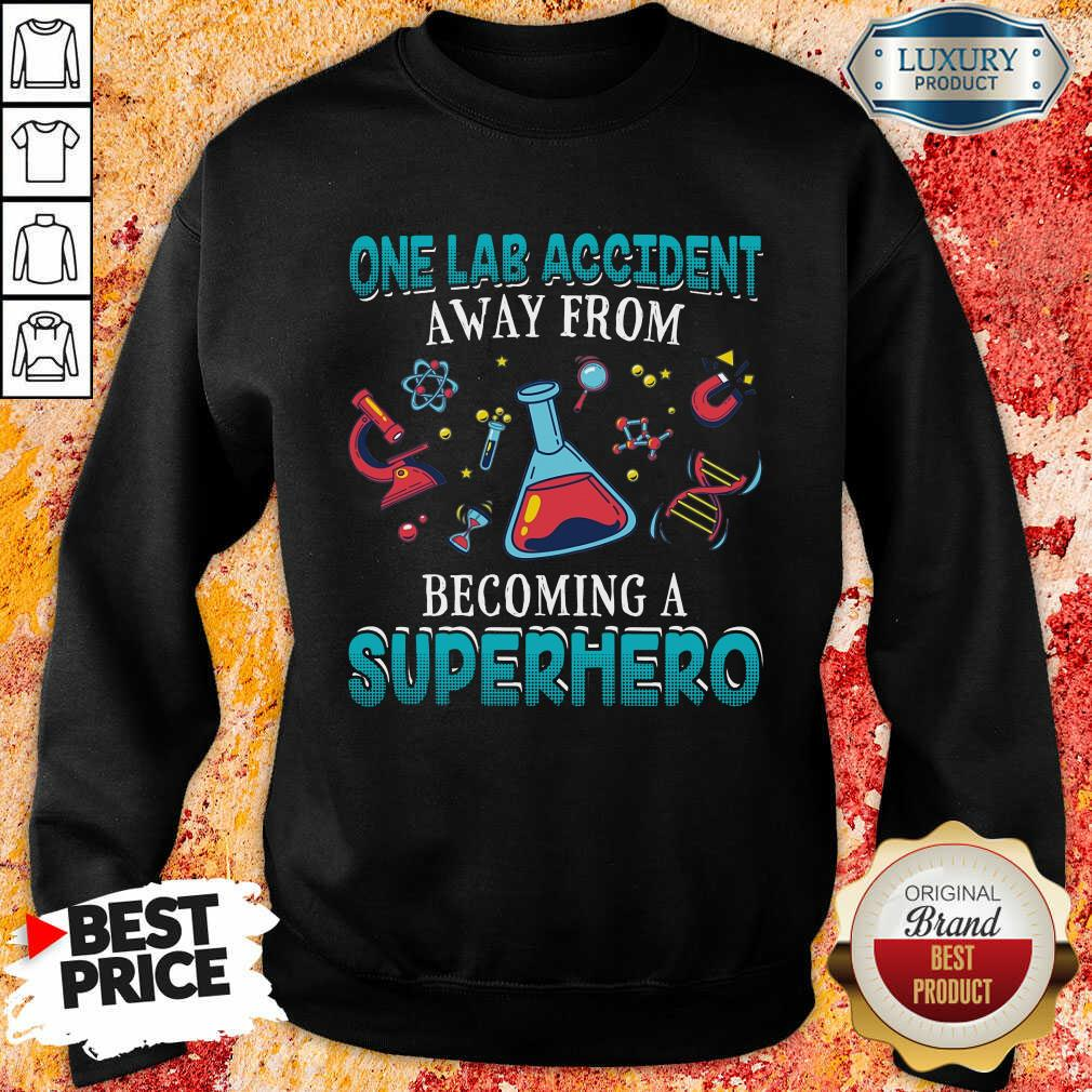 Top One Lab Accident Away From Becoming A Superhero Sweatshirt