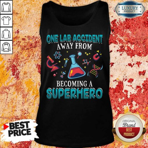 Top One Lab Accident Away From Becoming A Superhero Tank Top