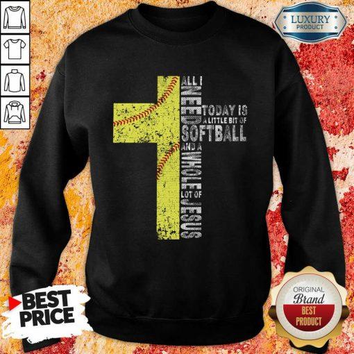 Vip All I Need Today Is A little Bit Of Softball Apparel Sweatshirt