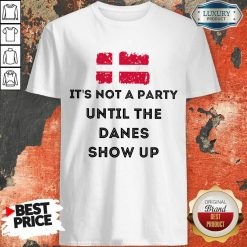 Vip It's Not A Party Until The Danes Show Up Shirt