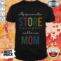 Vip My Favorite Store Manager Calls Me Mom Shirt