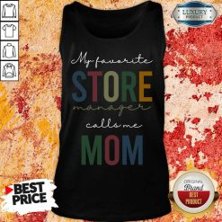 Vip My Favorite Store Manager Calls Me Mom Tank Top