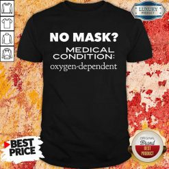 Vip No Mask Medical Condition Oxygen Dependent Shirt