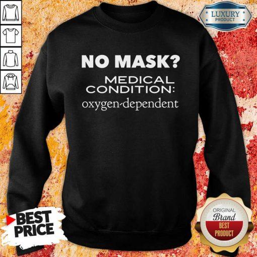 Vip No Mask Medical Condition Oxygen Dependent Sweatshirt