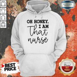 Vip Oh Honey I Am That Nurse Hoodie
