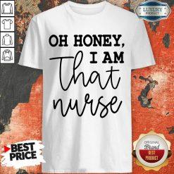 Vip Oh Honey I Am That Nurse Shirt