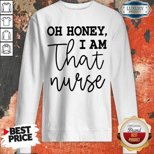Vip Oh Honey I Am That Nurse Sweatshirt